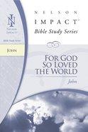 For God So Loved the World (John) (Nelson Impact Bible Study Series)