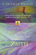 Becoming a Woman of Faith (Becoming A Woman Bible Studies Series)