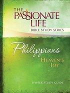 Philippians - Heavens Joy (The Passionate Life Bible Study Series)