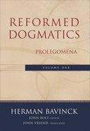 Volume 1 (#1 in Reformed Dogmatics Series)