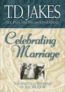 Celebrating Marriage (Six Pillars From Ephesians Book #5) (#05 in Six Pillars From Ephesians Series)