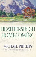 Heathersleigh Homecoming (#03 in Secrets Of Heathersleigh Hall Series)