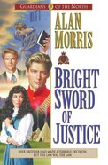 Bright Sword of Justice (#03 in Guardians Of The North Series)