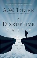 A Disruptive Faith (New Tozer Collection Series)