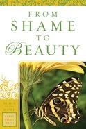 From Shame to Beauty (Women Of The Word Bible Study Series)