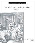 Pastoral Writings (#04 in The Annotated Luther Series)