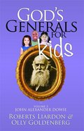 Gods Generals For Kids/John Alexander Dowie (#03 in Gods Generals For Kids Series)