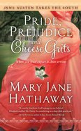 Pride, Prejudice and Cheese Grits (Jane Austen Takes The South Series)