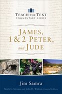 James, 1 & 2 Peter, And Jude (Teach the Text Commentary Series) (Teach The Text Commentary Series)