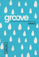 Grace Leader Guide (Groove Series)