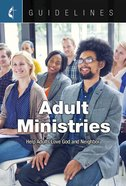 Adult Ministries: Help Adults Love God and Neighbor (Guidelines For Leading Your Congregation Series)