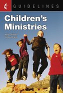 Childrens Ministries: Help Children Grow in Faith (Guidelines For Leading Your Congregation Series)