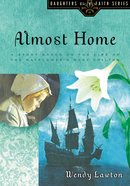 Almost Home (#03 in Daughters Of The Faith Series)