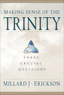 Making Sense of the Trinity (Three Crucial Questions Series)