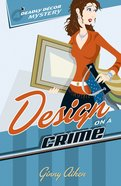 Design on a Crime (#01 in Deadly Decor Mystery Series)