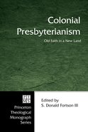 Colonial Presbyterianism (Princeton Theological Monograph Series)