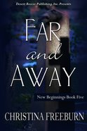 Far and Away (#05 in New Beginnings Series)