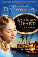 Uncertain Heart (#02 in Seasons Of Redemption Series)