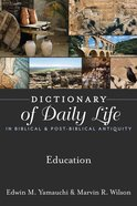 Education (Dictionary Of Daily Life In Biblical & Post Biblical Antiquity Series)