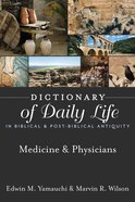 Medicine & Physicians (Dictionary Of Daily Life In Biblical & Post Biblical Antiquity Series)