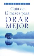 A Gua De 12 Meses Para Orar Mejor (Value Book Series)