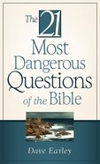 The 21 Most Dangerous Questions of the Bible (21 Most Series)