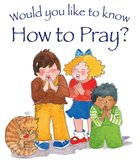 How to Pray (Would You Like To Know... Series)