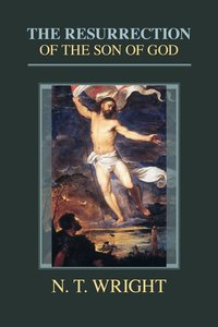 The Resurrection of the Son of God (#03 in Christian Origins And The Question Of God Series)