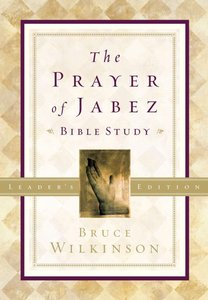 The Prayer of Jabez Bible Study (Leaders Edition)
