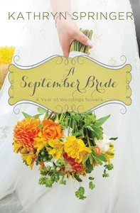 A September Bride (#10 in A Year Of Weddings Novella Series)