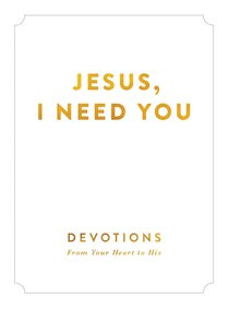Jesus, I Need You