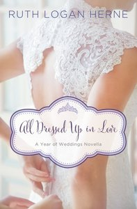 A All Dressed Up in Love - March Wedding Story (#04 in Year Of Wedding Story Novella Series)