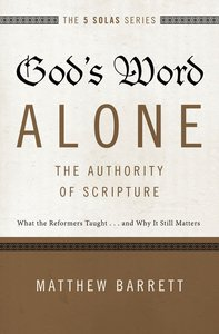 Gods Word Alone - the Authority of Scripture (The Five Solas Series)