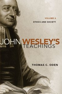 John Wesleys Teachings, Volume 4 (#04 in John Wesley Teachings Series)