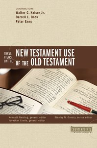 Three Views on the New Testament Use of the Old Testament (Counterpoints Series)