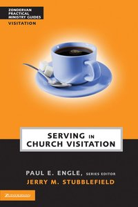 Serving in Church Visitation (Zondervan Practical Ministry Guide Series)