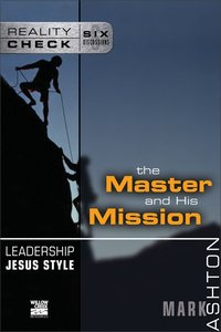 Reality Check: Leadership Jesus Style: The Master and His Mission