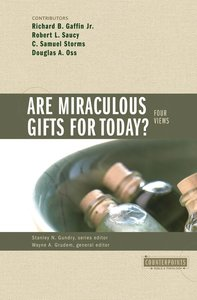 Are Miraculous Gifts For Today? Four Views (Counterpoints Series)