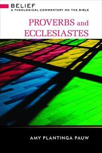 Proverbs and Ecclesiastes (Belief: Theological Commentary On The Bible Series)