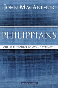 Philippians: Christ, the Source of Joy and Strength (Macarthur Bible Study Series)