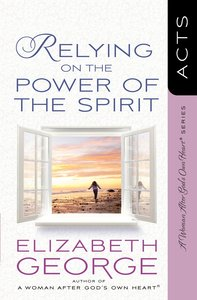 Relying on the Power of the Spirit (Woman After Gods Own Heart Study Series)