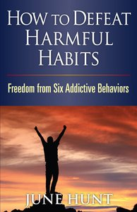 Counseling Through the Bible: How to Defeat Harmful Habits