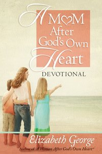 A Mom After Gods Own Heart Devotional