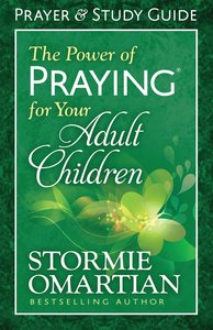 The Power of Praying For Your Adult Children Prayer and Study Guide (Relaunch)