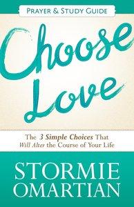 Choose Love (Prayer and Study Guide) (Book Of Prayers Series)