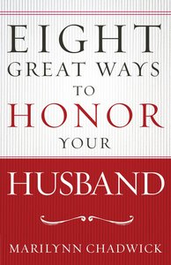 Eight Great Ways? to Honor Your Husband