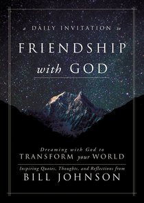 A Daily Invitation to Friendship With God: Your Invitation to Friendship With God That Transforms Your World