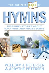 The Complete Book of Hymns: Inspiring Stories About 600 Hymns & Praise Songs