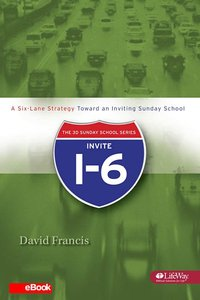 Invite I-6: A Six-Lane Strategy Toward An Inviting Sunday School