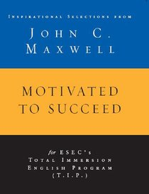 Motivated to Succeed: Inspirational Selections From John C. Maxwell